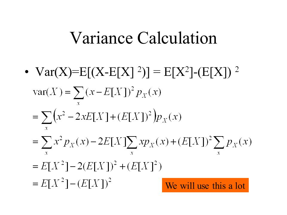 Variance Calculation Var(X)=E[(X-E[X] 2)] = E[X2]-(E[X]) 2